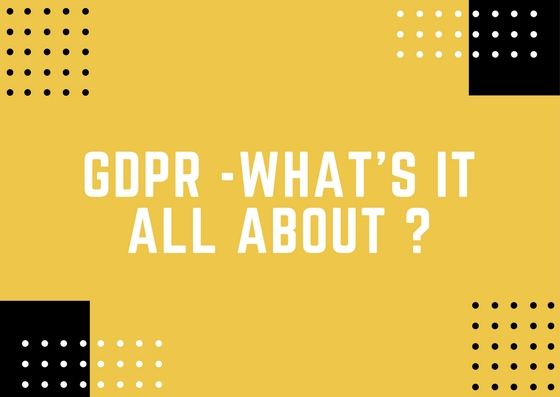 GDPR – What's It All About ?